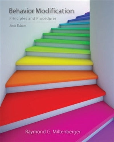 BEHAVIOR MODIFICATION: PRINCIPLES AND PROCEDURES 6TH REVISED EDITION - Charles Darwin University Bookshop
