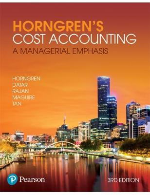 HORNGREN'S COST ACCOUNTING: A MANAGERIAL EMPHASIS 3RD EDITION -WITHOUT E-TEXT