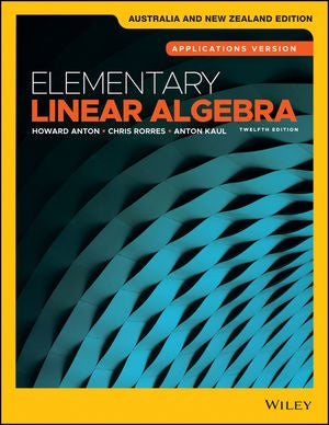 ELEMENTARY LINEAR ALGEBRA: APPLICATIONS VERSION, 12TH AUSTRALIA AND NEW ZEALAND EDITION