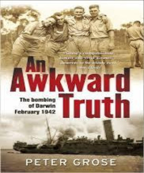 AN AWKWARD TRUTH: THE BOMBING OF DARWIN - Charles Darwin University Bookshop