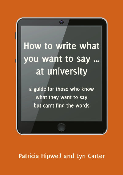 HOW TO WRITE WHAT YOU WANT TO SAY AT UNIVERSITY