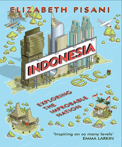 INDONESIA ETC: EXPLORING THE IMPROBABLE NATION - Charles Darwin University Bookshop