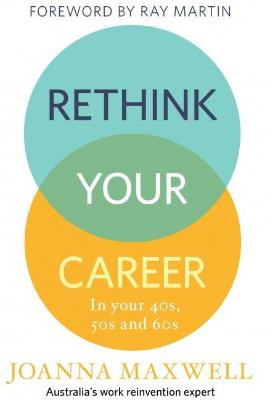 RETHINK YOUR CAREER IN YOUR 40'S 50'S AND 60'S