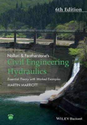 NALLURI AND FEATHERSTONE'S CIVIL ENGINEERING HYDRAULICS: ESSENTIAL THEORY WITH WORKED EXAMPLES, 6TH EDITION