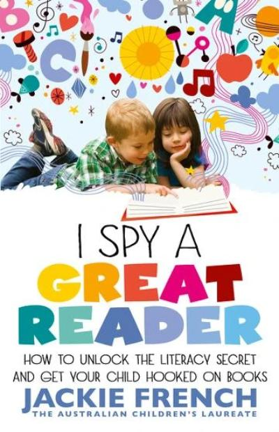 I SPY A GREAT READER: HOW TO UNLOCK THE LITERARY SECRET AND GET YOUR CHILD HOOKED ON BOOKS