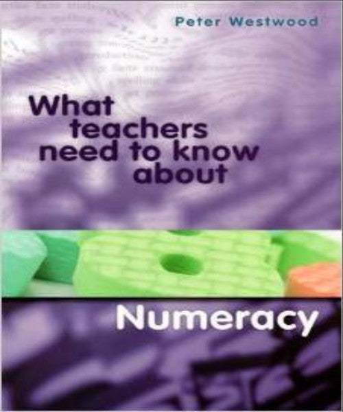 WHAT TEACHERS NEED TO KNOW ABOUT NUMERACY - Charles Darwin University Bookshop