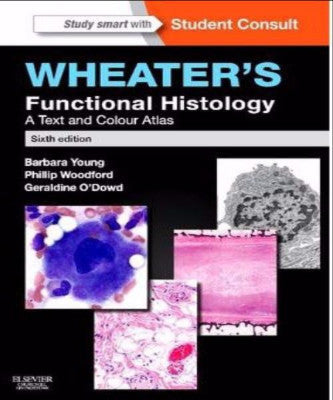 WHEATER'S FUNCTIONAL HISTOLOGY A TEXT AND COLOUR ATLAS - Charles Darwin University Bookshop