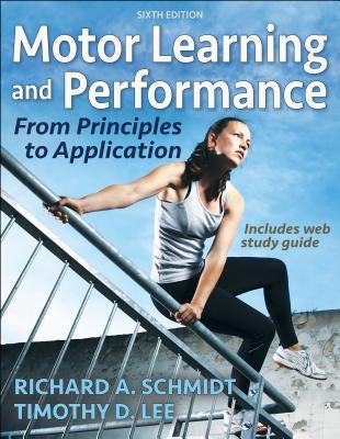 MOTOR LEARNING AND PERFORMANCE: FROM PRINCIPLES TOP APPLICATION 6TH EDITION