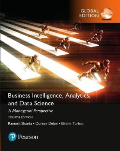 BUSINESS INTELLIGENCE: A MANAGERIAL APPROACH, GLOBAL EDITION 4TH EDITION
