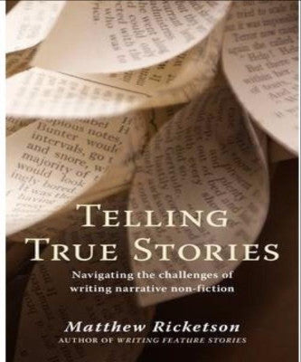 TELLING TRUE STORIES NAVIGATING THE CHALLENGES OF WRITING NARRATIVE NON-FICTION - Charles Darwin University Bookshop