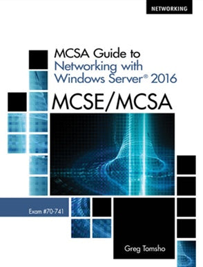 MCSA GUIDE TO NETWORKING WITH WINDOWS SERVER® 2016, EXAM 70-741