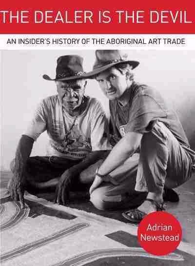 THE DEALER IS THE DEVIL: INSIDE THE ABORIGINAL ART TRADE - Charles Darwin University Bookshop