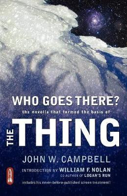 "WHO GOES THERE? : THE NOVELLA THAT FORMED THE BASIS OF ""THE THING"""