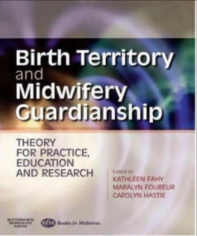 BIRTH TERRITORY & MIDWIFERY GUARDIANSHIP THEORY FOR PRACTICE - Charles Darwin University Bookshop