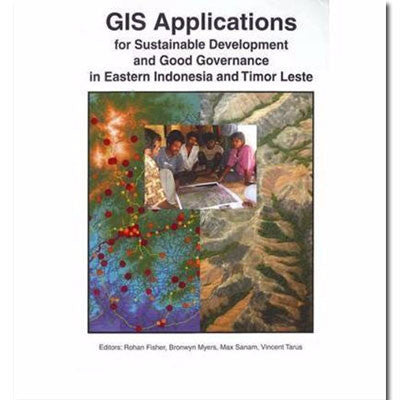 GIS APPLICATIONS FOR SUSTAINABLE DEVELOPMENT & GOOD GOVERNANCE IN EASTERN INDONESIA & TIMOR LESTE - Charles Darwin University Bookshop