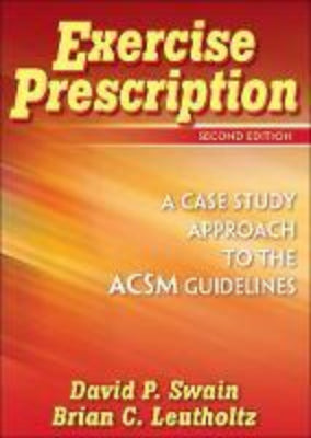 EXERCISE PRESCRIPTION: A CASE STUDY APPROACH TO THE ACSM GUIDELINES