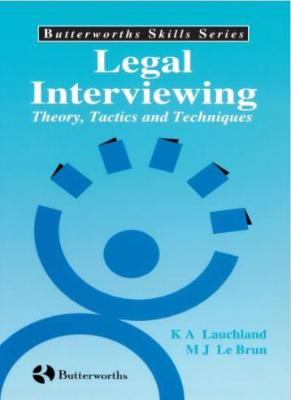 LEGAL INTERVIEWING THEORY TACTICS & TECHNIQUES