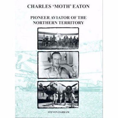 CHARLES MOTH EATON PIONEER AVIATOR OF THE NORTHERN TERRITORY - Charles Darwin University Bookshop