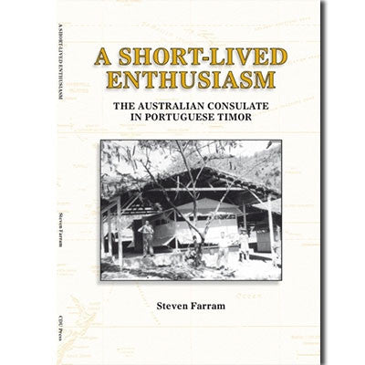 SHORT LIVED ENTHUSIASM AUSTRALIAN CONSULATE IN PORTUGUESE TIMOR - Charles Darwin University Bookshop