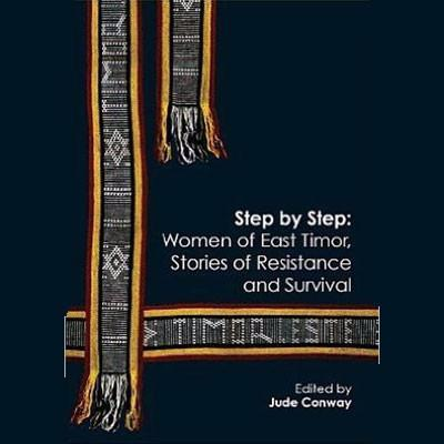 STEP BY STEP WOMEN OF EAST TIMOR STORIES OF RESISTANCE & SURVIVAL - Charles Darwin University Bookshop