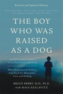 THE BOY WHO WAS RAISED AS A DOG AND OTHER STORIES FROM A CHILD PSYCHIATRIST'S NOTEBOOK