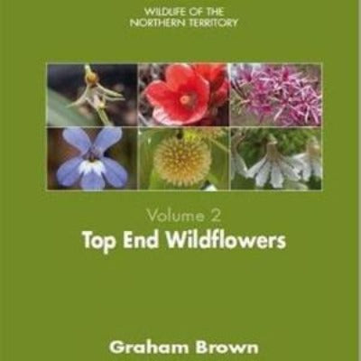 TOP END WILDFLOWERS WILDLIFE OF THE NORTHERN TERRITORY VOL 1 - Charles Darwin University Bookshop