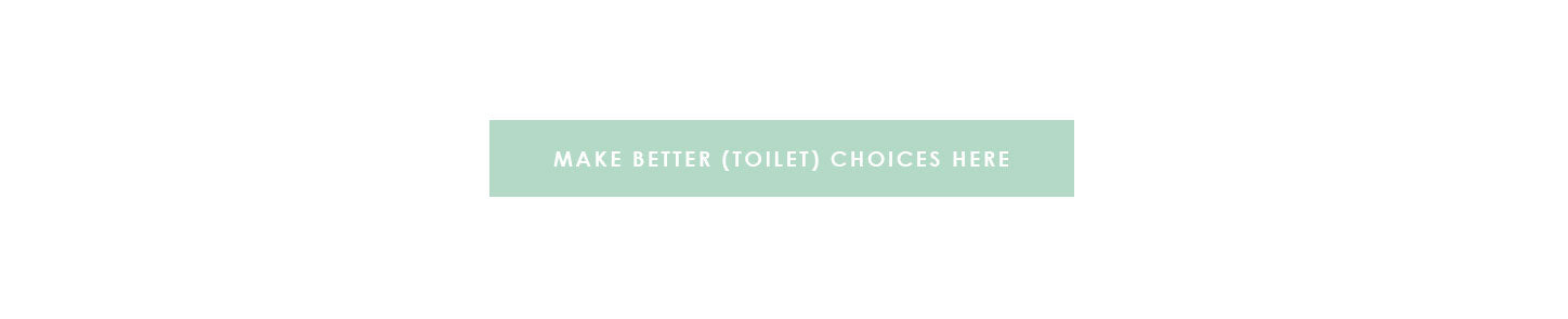 Make better (toilet) choices here