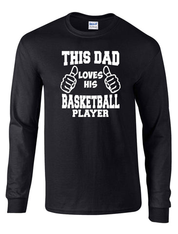 THIS DAD LOVES HIS BASKETBALL PLAYER ON A LS BLACK DRYBLEND TSHIRT