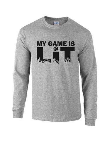 MY GAME IS LIT ON A LONG SLEEVE SHIRT