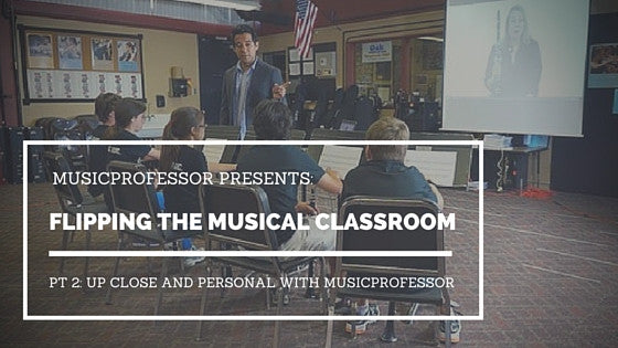Flipping The Musical Classroom, Pt. 2 - Up Close and Personal with MusicProfessor