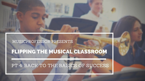 Flipping The Musical Classroom, Pt. 4 - Back to the Basics of Success