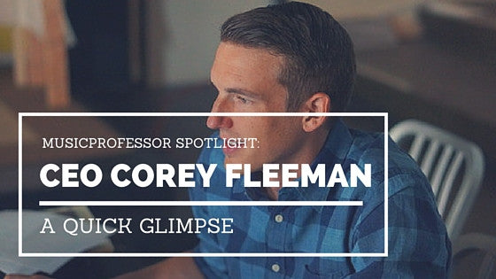 MusicProfessor Spotlight: CEO of MusicProfessor, Corey Fleeman