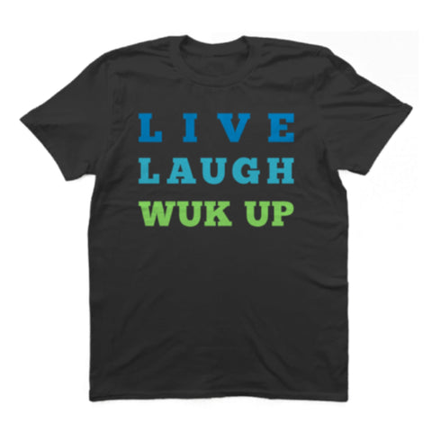 Live Laugh Wuk Up T-Shirt