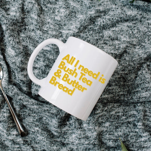 Pre-Order: All I Need is Bush Tea and Butter Bread Mug