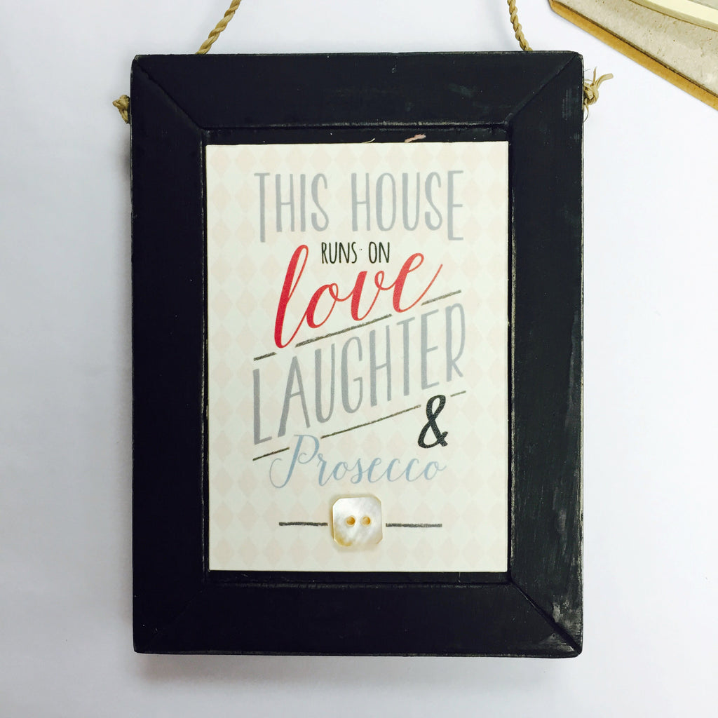This House Runs on Love Laughter and Prosecco - Black Plaque - Fifth Corner & BlueBird - 1