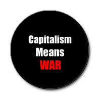 "Capitalism Means War 1"" Button (Red and White on Black)"