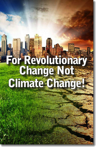 For Revolutionary Change, Not Climate Change!