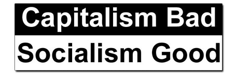 Capitalism Bad / Socialism Good Bumper Sticker