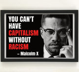 """You Can't Have Capitalism without Racism"" Malcolm X Poster"