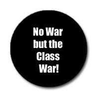 "No War But the Class War! 1"" Button (White on Black)"