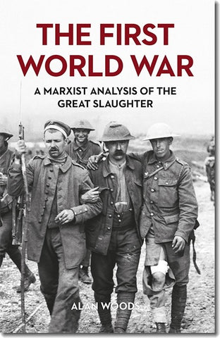 The First World War: A Marxist Analysis of the Great Slaughter (E-BOOK)