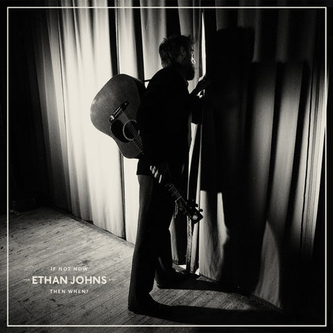 Ethan Johns - If Not Now Then When?