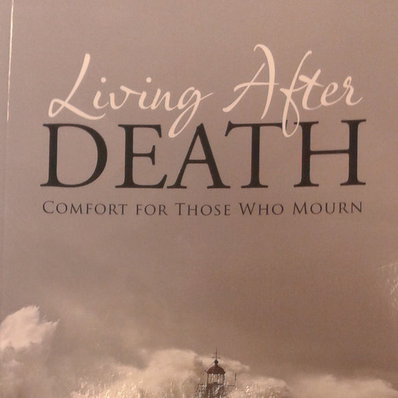 Living After Death, Comfort For Those Who Mourn written by David C. McGee