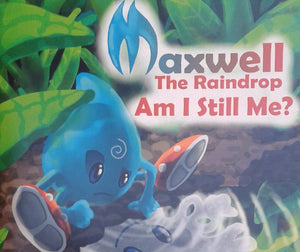 "Childrens Book - Maxwell The Raindrop"" Am I still Me?"" Written by Joseph Moore"