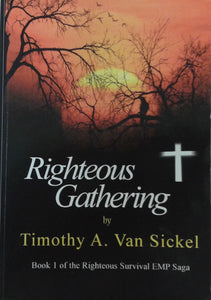 """Righteous Gathering"" written by Timothy A. Van Sickel - Book 1 of the Righteous Survival EMP Saga"