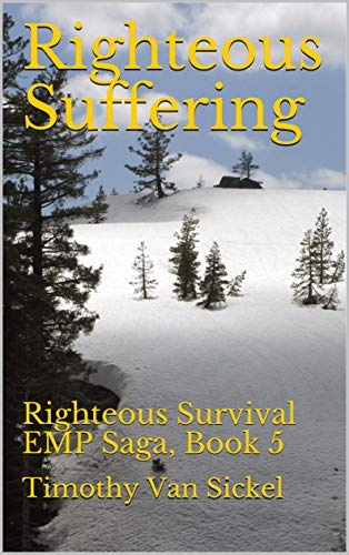 Righteous Suffering: Righteous Survival EMP Saga, Book 5 by Timothy Van Sickel
