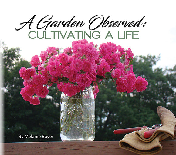 A Garden Observed: Cultivating a Life by Melanie Boyer
