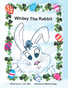 "Whitey The Rabbit Written by A.J. ""Jim"" Weir"