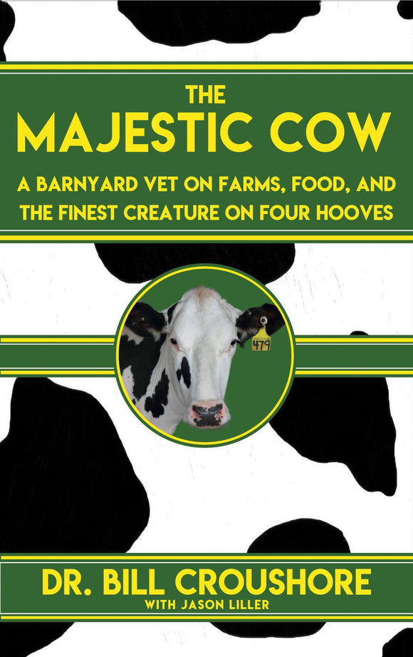 The Majestic Cow: A Barnyard Vet on Farms, Food, and the Finest Creature on Four Hooves