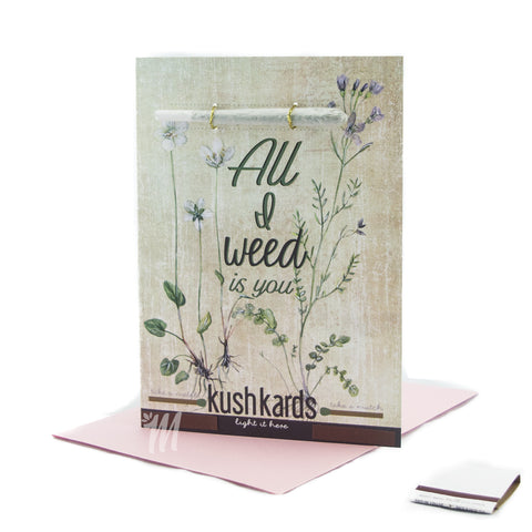 All I Weed Is You Card!